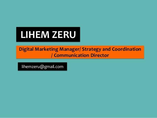 LIHEM ZERU  Digital Marketing Manager/ Strategy and Coordination  / Communication Director  lihemzeru@gmail.com
