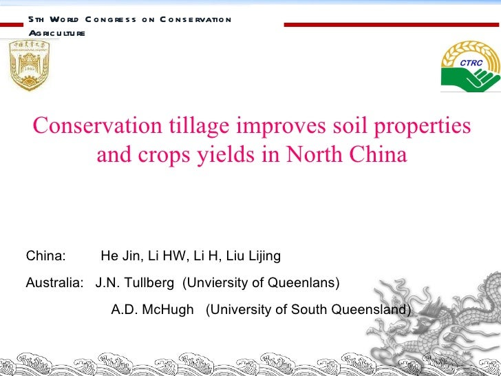 5th World Congress on Conservation Agriculture  Conservation tillage improves soil properties and crops yields in North Ch...