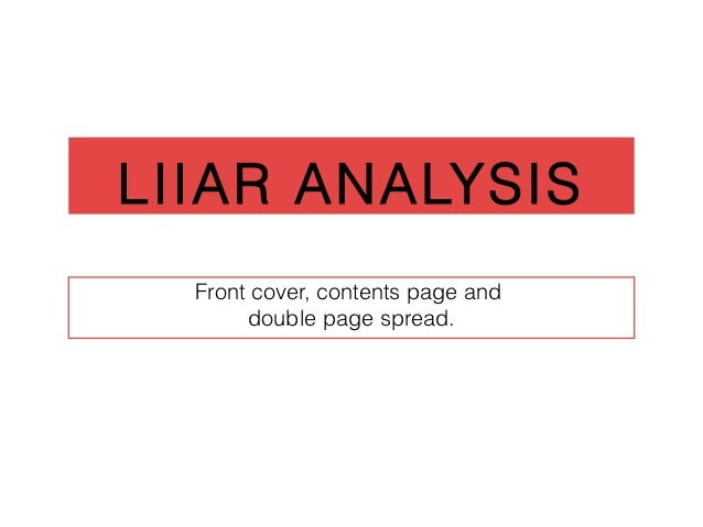LIIAR ANALYSIS  Front cover, contents page and        double page spread.