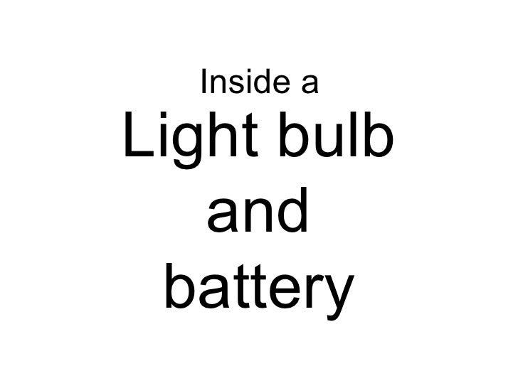 Light bulb and battery Inside a