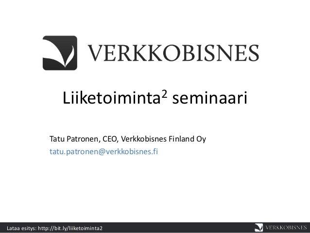 Liiketoiminta 2            seminaari                  Tatu Patronen, CEO, Verkkobisnes Finland Oy                  tatu.pa...