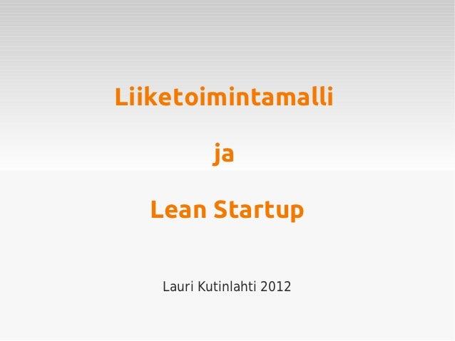 Liiketoimintamalli           ja  Lean Startup   Lauri Kutinlahti 2012