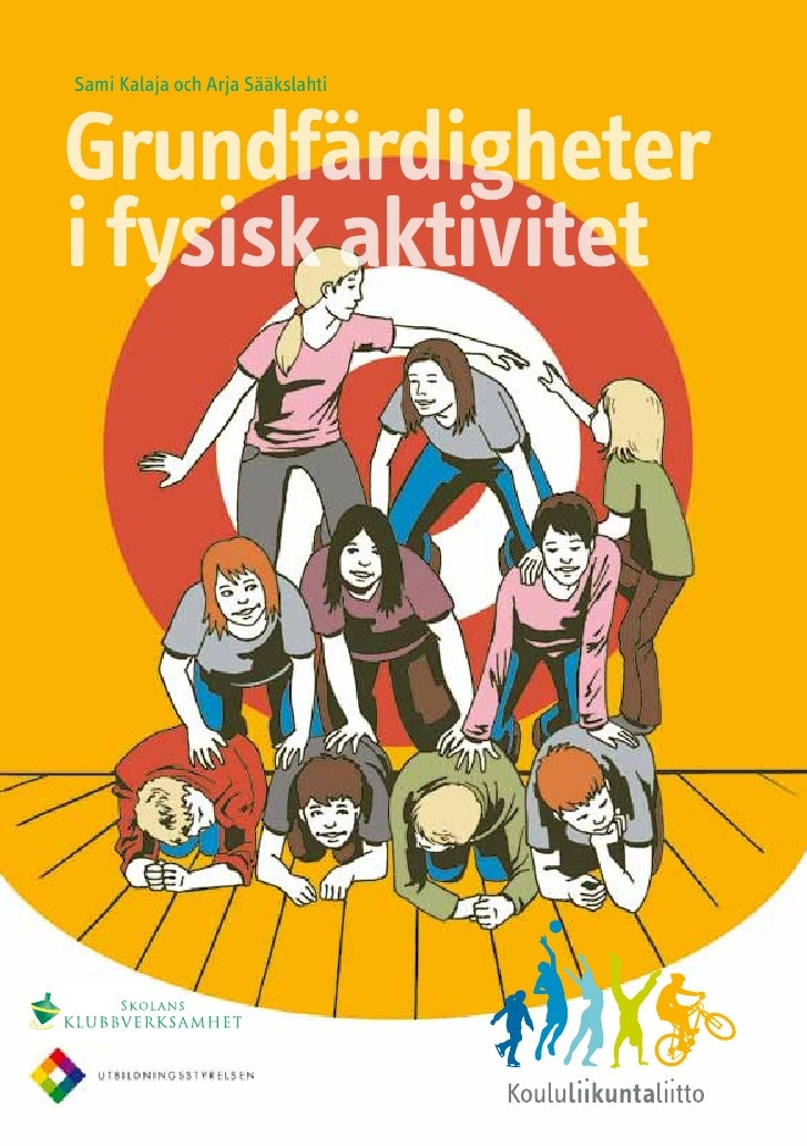 Sami Kalaja och Arja Sääkslahti     Grundfärdigheter  i fysisk aktivitet                Grundfärdigheter i fysisk aktivite...