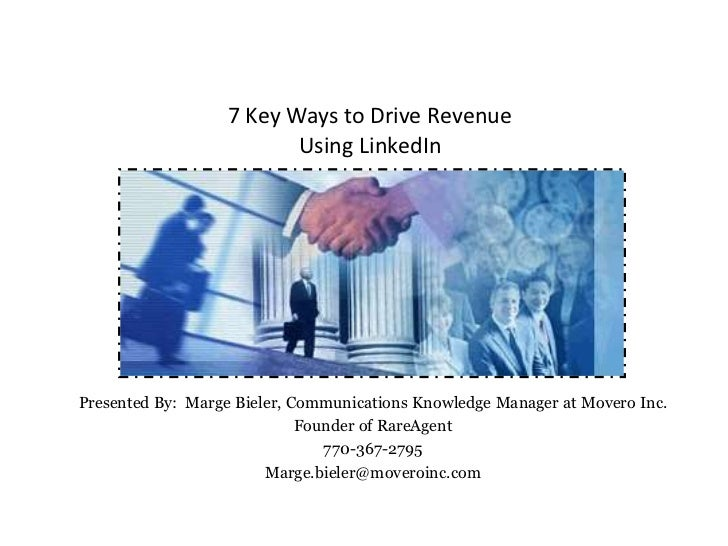 7 Key Ways to Drive Revenue                          Using LinkedInPresented By: Marge Bieler, Communications Knowledge Ma...