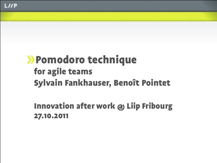 Pomodoro technique       for agile teams       Sylvain Fankhauser, Benoît Pointet       Innovation after work @ Liip Fribo...