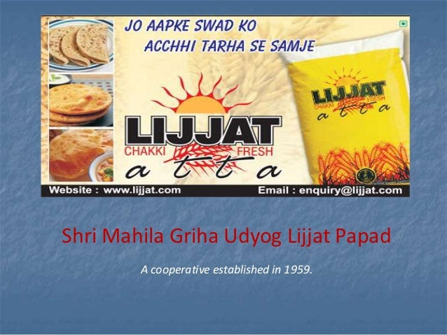 Shri Mahila Griha Udyog Lijjat Papad        A cooperative established in 1959.
