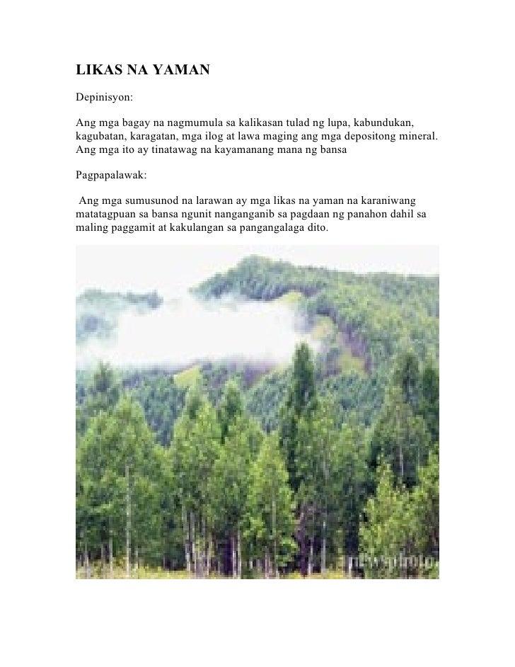LIKAS NA YAMAN Depinisyon:  Ang mga bagay na nagmumula sa kalikasan tulad ng lupa, kabundukan, kagubatan, karagatan, mga i...