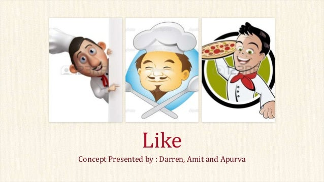Concept Presented by : Darren, Amit and Apurva Like