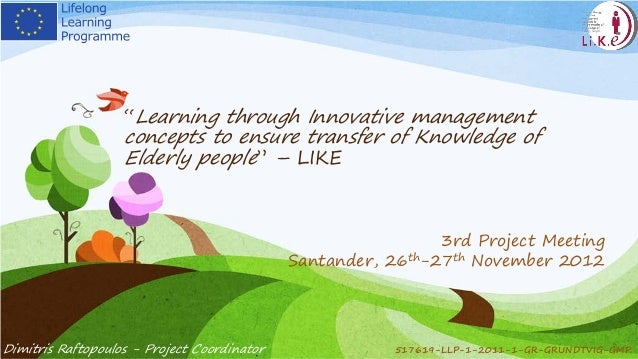 """517619-LLP-1-2011-1-GR-GRUNDTVIG-GMP""""Learning through Innovative managementconcepts to ensure transfer of Knowledge ofElde..."""