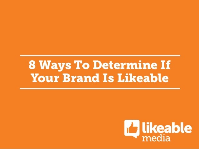 8 Ways To Determine If Your Brand Is Likeable