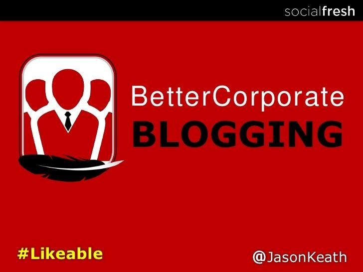 Better Corporate Blogging - Likeable U 2011