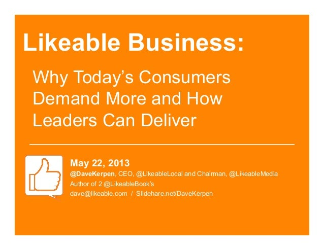 Likeable Business:May 22, 2013@DaveKerpen, CEO, @LikeableLocal and Chairman, @LikeableMediaAuthor of 2 @LikeableBook'sdave...