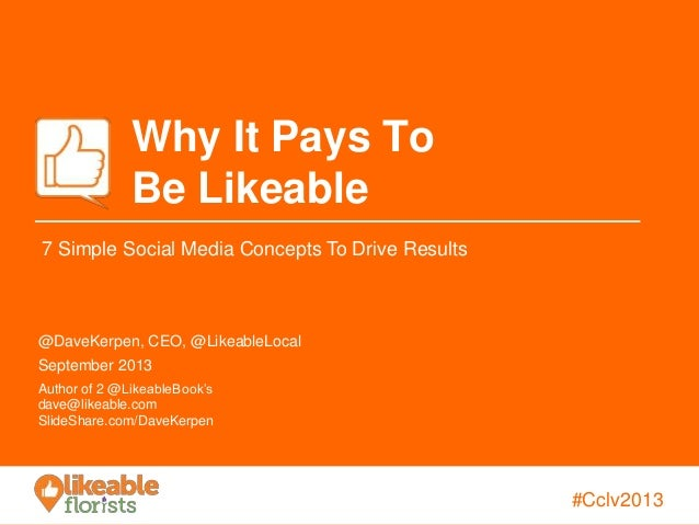 #JustBecause#Cclv2013 Why It Pays To Be Likeable @DaveKerpen, CEO, @LikeableLocal September 2013 Author of 2 @LikeableBook...