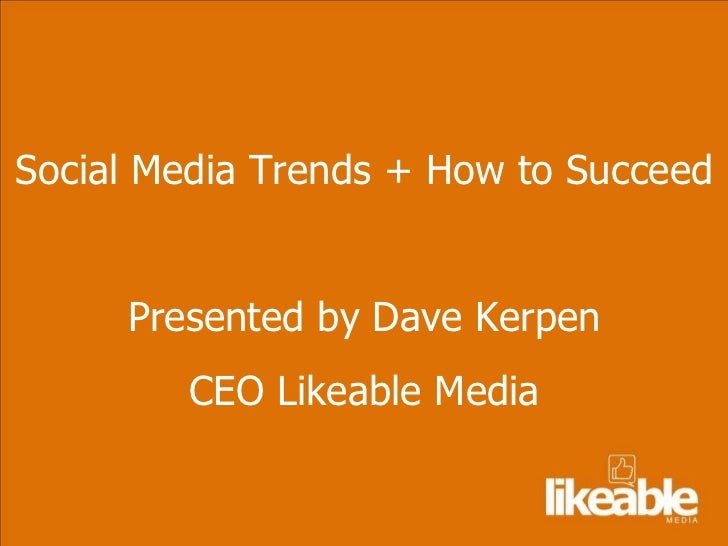 Social Media Trends + How to Succeed Presented by Dave Kerpen CEO Likeable Media