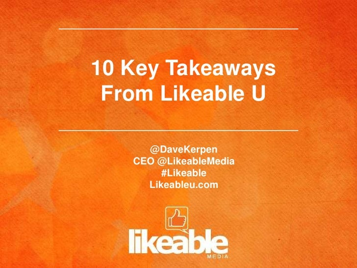 10 Key Takeaways From Likeable U     @DaveKerpen   CEO @LikeableMedia        #Likeable     Likeableu.com