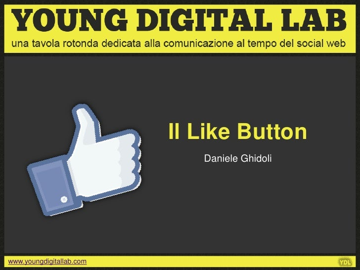 Il Like Button                             Daniele Ghidoliwww.youngdigitallab.com