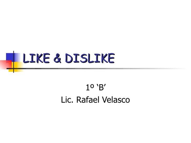 LIKE & DISLIKE 1º 'B' Lic. Rafael Velasco