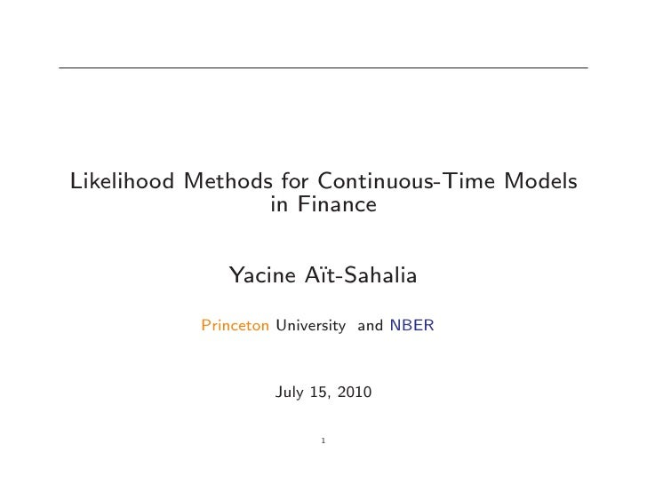 Likelihood Methods for Continuous-Time Models                   in Finance                 Yacine A•t-Sahalia             ...