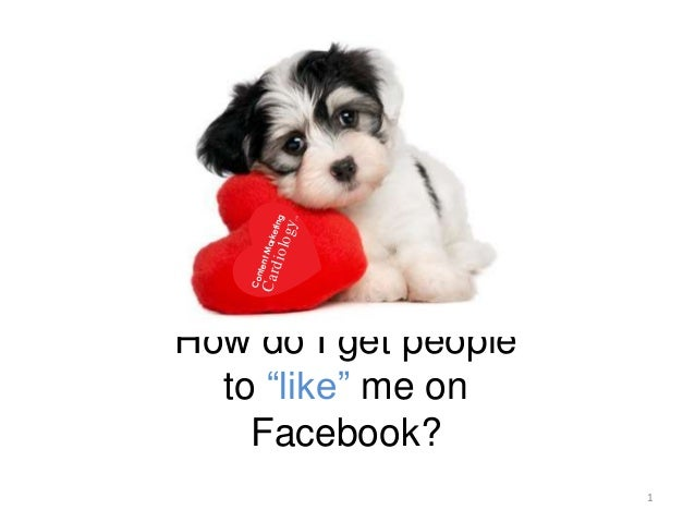 "How do I get people to ""like"" me on Facebook?"