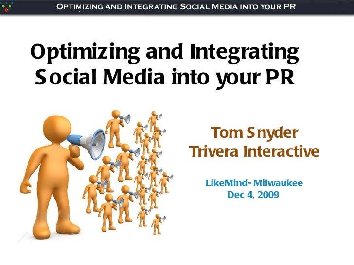 Tom Snyder Trivera Interactive LikeMind- Milwaukee Dec 4, 2009  Optimizing and Integrating  Social Media into your PR