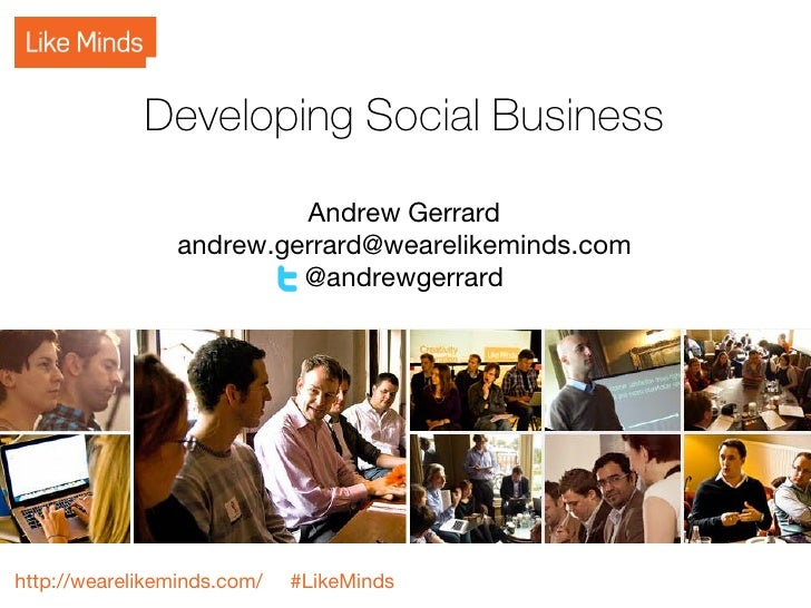 Developing Social Business                          Andrew Gerrard                 andrew.gerrard@wearelikeminds.com      ...