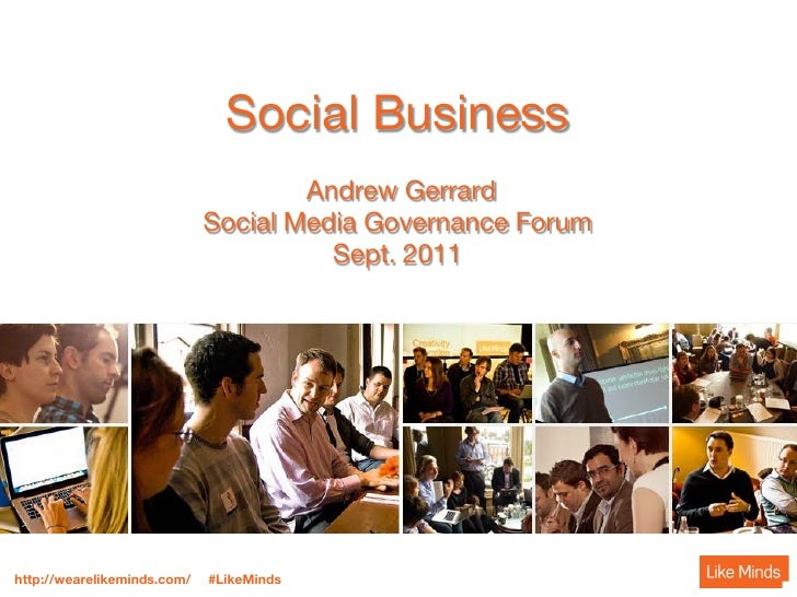 Like Minds - Social Business Social Media Governance Forum Sept. 2011