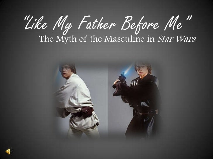 """""""Like My Father Before Me""""<br />The Myth of the Masculine in Star Wars<br />"""