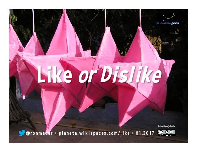 Like or Dislike@ronmader • planeta.wikispaces.com/like • 03.2013