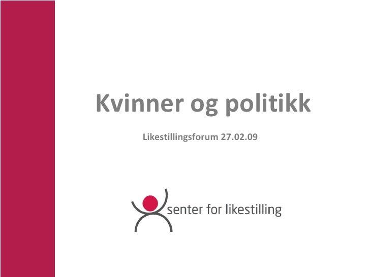Kvinner og politikk Likestillingsforum 27.02.09