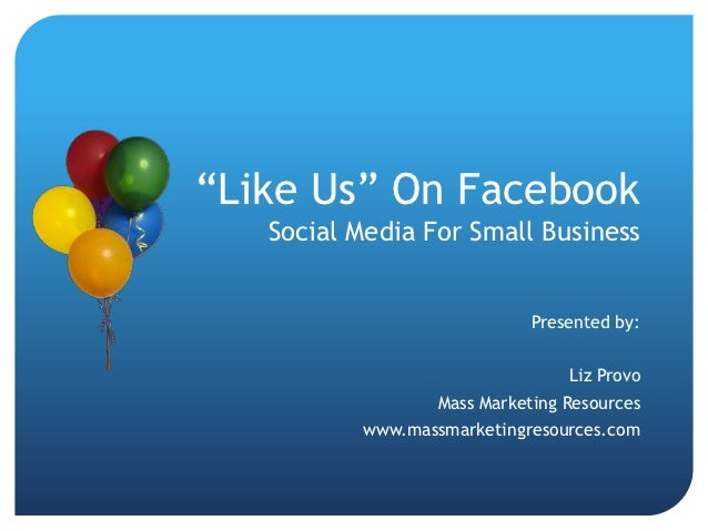 """""""Like Us"""" On Facebook   Social Media For Small Business                             Presented by:                         ..."""