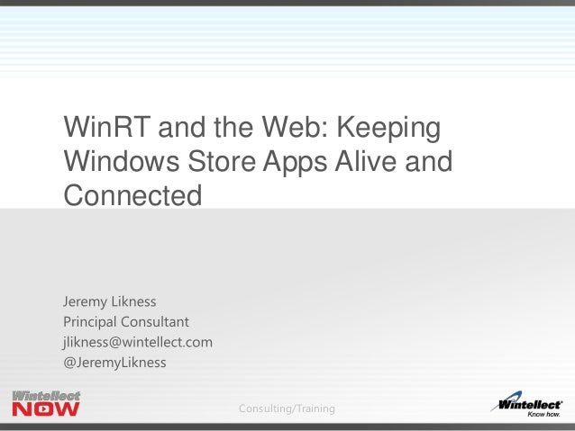 WinRT and the Web: Keeping Windows Store Apps Alive and Connected  Consulting/Training