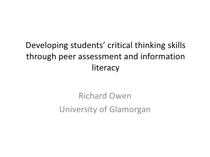 Developing students' critical thinking skills through peer assessment and information literacy<br />Richard Owen<br />Univ...