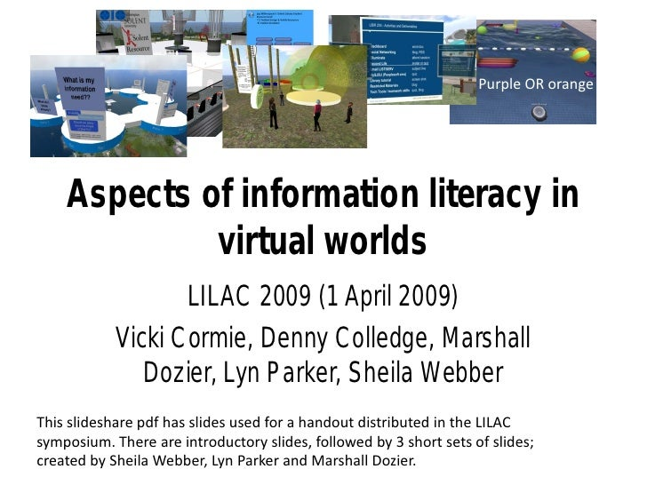 Purple OR orange         Aspects of information literacy in              virtual worlds                    LILAC 2009 (1 A...