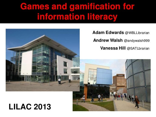 Games and gamification for           information literacy                                Adam Edwards @WBLLibrarian       ...