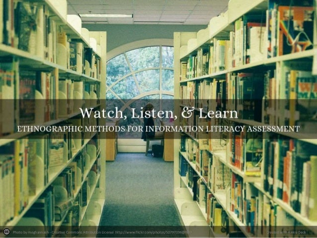 Watch, listen & learn: ethnographic methods for information literacy assessment - Michael Courtney, Carrie Donovan & Catherine Minter