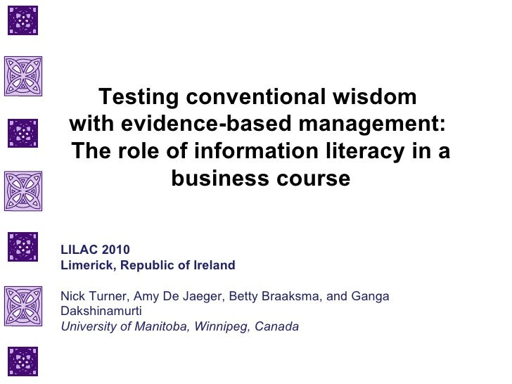 Testing conventional wisdom  with evidence-based management:  The role of information literacy in a business course LILAC ...