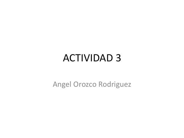 ACTIVIDAD 3 Angel Orozco Rodriguez