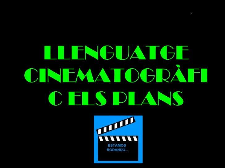 LLENGUATGE CINEMATOGRÀFIC ELS PLANS