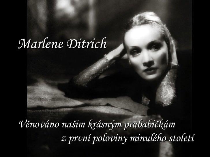 Marlene Ditrich Věnováno našim krásným prababičkám z první poloviny minulého století