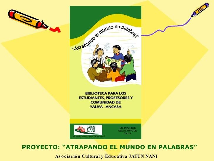 """Asociación Cultural y Educativa JATUN NANI PROYECTO: """"ATRAPANDO EL MUNDO EN PALABRAS"""""""