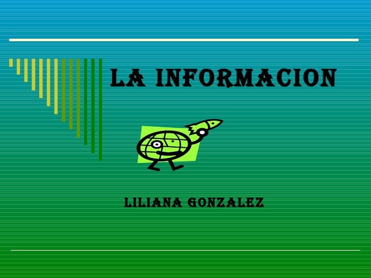 LA INFORMACION Liliana Gonzalez