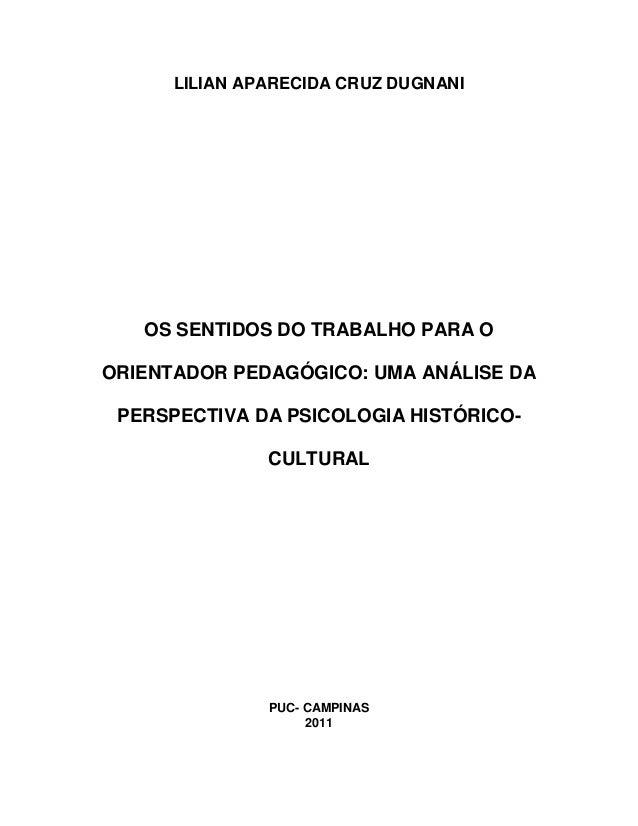 LILIAN APARECIDA CRUZ DUGNANI OS SENTIDOS DO TRABALHO PARA O ORIENTADOR PEDAGÓGICO: UMA ANÁLISE DA PERSPECTIVA DA PSICOLOG...