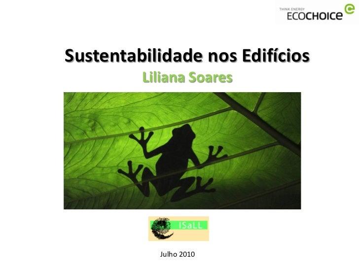 Sustentabilidade nos Edifícios          Liliana Soares                Julho 2010