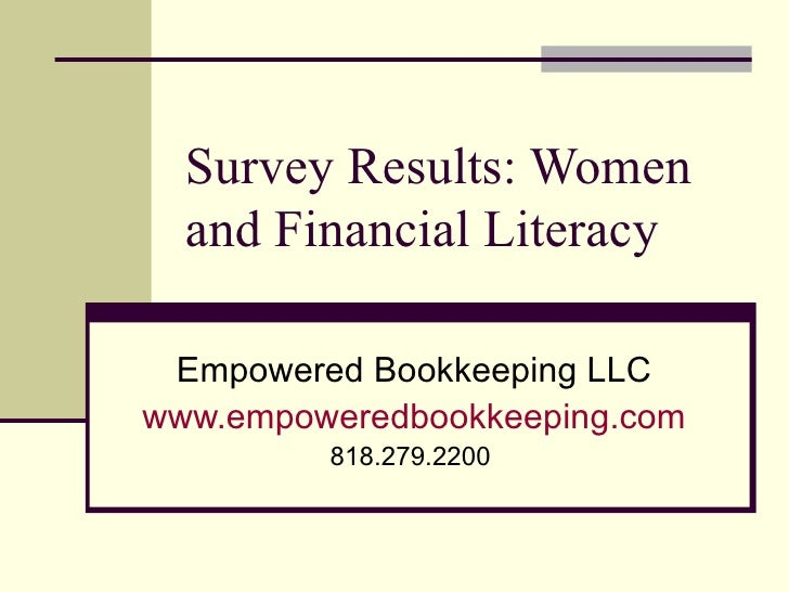 Survey Results: Women   and Financial Literacy   Empowered Bookkeeping LLC www.empoweredbookkeeping.com          818.279.2...