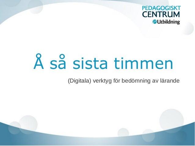 Å så sista timmen    (Digitala) verktyg för bedömning av lärande