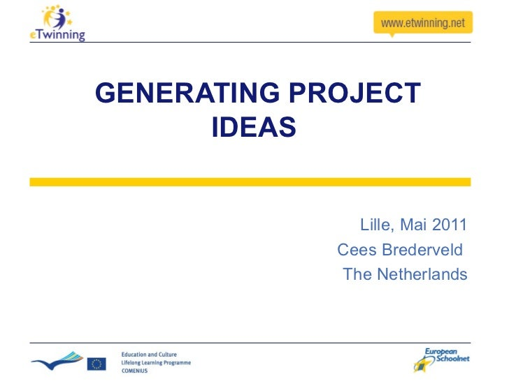 GENERATING PROJECT IDEAS Lille, Mai 2011 Cees Brederveld  The Netherlands