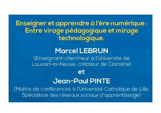 M. Lebrun et JP. Pinte : Enseigner et apprendre à l'ère numérique : Entre virage pédagogique  et mirage technologique » ?, Lille 8 novembre 2012
