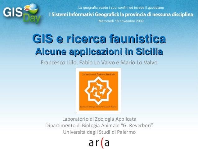 GIS e ricerca faunisticaGIS e ricerca faunistica Alcune applicazioni in SiciliaAlcune applicazioni in Sicilia Francesco Li...