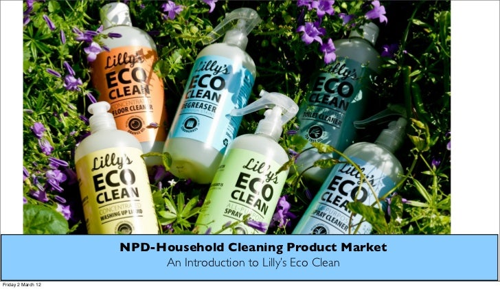 NPD-Household Cleaning Product Market                         An Introduction to Lilly's Eco CleanFriday 2 March 12