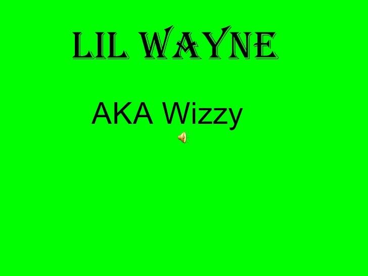 Lil Wayne AKA Wizzy